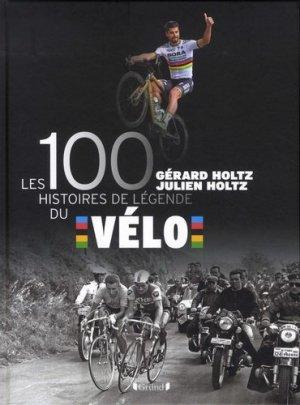 Les 100 histoires de légende du vélo - Gründ - 9782324023828 -