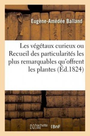 Les végétaux curieux ou Recueil des particularités les plus remarquables qu'offrent les plantes - Hachette/BnF - 9782329412030 -