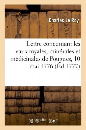 Lettre concernant les eaux royales, minérales et médicinales de Pougues, 10 mai 1776 - Hachette/BnF - 9782329413303 -