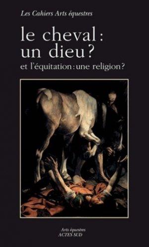 Le cheval un dieu ? et l'équitation : une religion ? - actes sud - 9782330022358 -