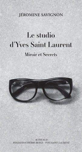 Le studio d'Yves Saint Laurent - actes sud - 9782330034108 -