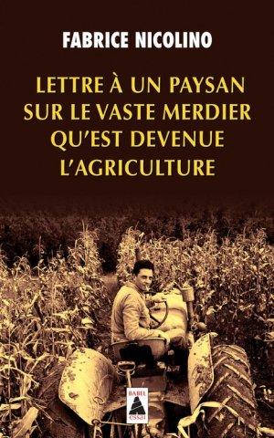 Lettre à un paysan sur le vaste merdier qu'est devenue l'agriculture - actes sud  - 9782330086565 -
