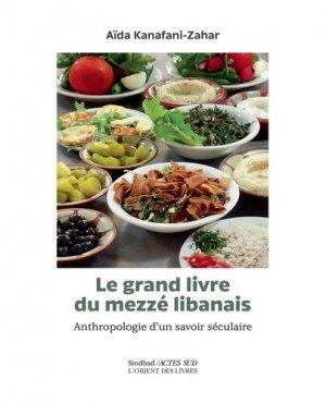 Le grand livre du mezzé libanais. Anthropologie d'un savoir séculaire - actes sud  - 9782330134969 -