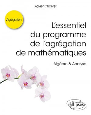L'essentiel du programme de l'agrégation de mathématiques - ellipses - 9782340030176 -
