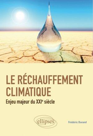 Le réchauffement climatique : enjeu crucial du XXIe siècle - ellipses - 9782340036185 -