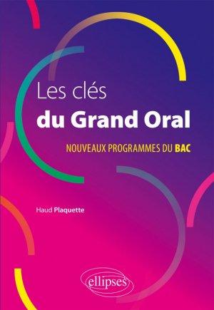 Les clés du Grand Oral, conforme à la réforme. Edition 2020 - Ellipses - 9782340039025 -