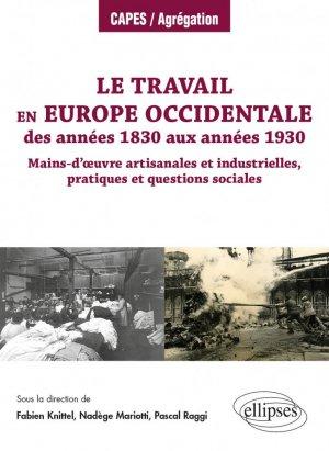 Le travail en Europe occidentale des années 1830 aux années 1930. Mains-d'oeuvre artisanales et industrielles, pratiques et questions sociales - Ellipses - 9782340042070 -