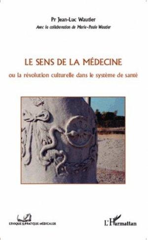 Le sens de la médecine. La révolution culturelle dans le système de santé - l'harmattan - 9782343016122 -