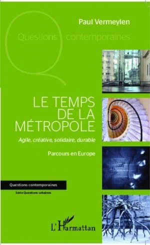 Le temps de la métropole. Agile, créative, solidaire, durable - Parcours en Europe - l'harmattan - 9782343028804 -