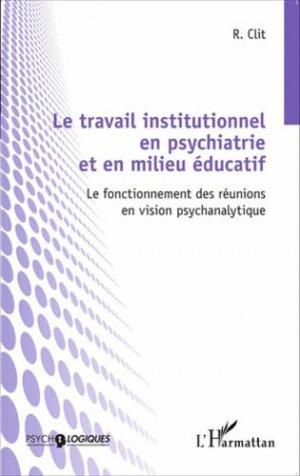 Le travail institutionnel en psychiatrie et en milieu éducatif - l'harmattan - 9782343037455 -