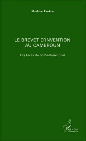 Le brevet d'invention au Cameroun. Les tares du contentieux civil - l'harmattan - 9782343039435 -