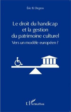 Le droit du handicap et la gestion du patrimoine culturel. Vers un modèle européen ? - l'harmattan - 9782343044187 -