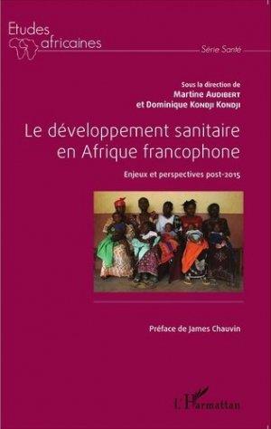 Le développement sanitaire en Afrique francophone. Enjeux et perspectives post-2015 - l'harmattan - 9782343055442 -