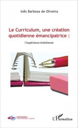 Le curriculum, une création quotidienne émancipatrice : l'expérience brésilienne - l'harmattan - 9782343078335 -
