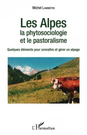 Les Alpes - La phytosociologie et le pastoralisme - l'harmattan - 9782343094182 -