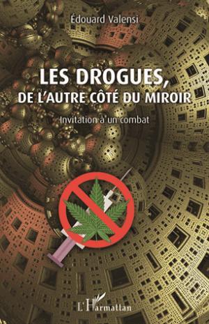 Les drogues, de l'autre côté du miroir - Invitation à un combat - l'harmattan - 9782343128818 -