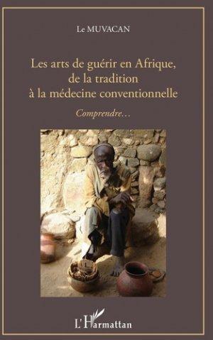 Les arts de guérir en Afrique, de la tradition à la médecine conventionnelle - l'harmattan - 9782343163178 -