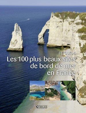Les 100 plus beaux sites de bord de mer en France - atlas  - 9782344007686 -