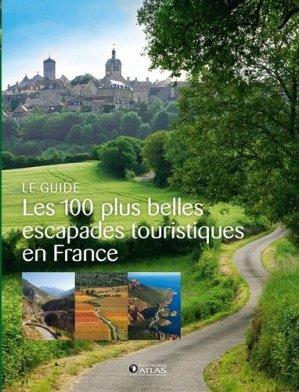 Les 100 plus belles escapades touristiques en France - atlas  - 9782344014356 -