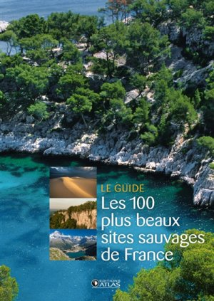Les 100 plus beaux sites sauvages de France - atlas  - 9782344016855 -
