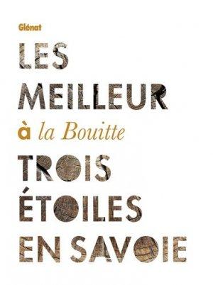 Les Meilleur à la Bouitte. 3 étoiles en Savoie - Glénat - 9782344017685 -