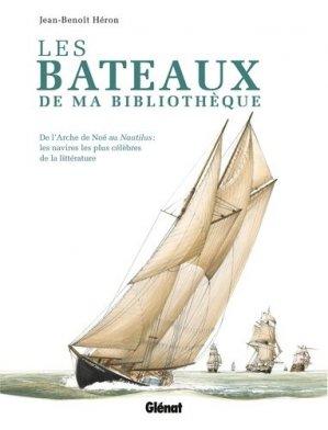Les bateaux de ma bibliothèque. De l'Arche de Noé au Nautilus : les navires les plus célèbres de la littérature - Glénat - 9782344018484 -