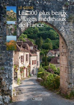 Les 100 plus beaux villages médiévaux de France - Editions ATLAS - 9782344026984 -