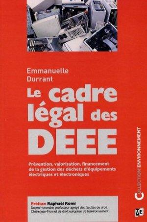 Le cadre légal des DEEE. Prévention, valorisation, financement de la gestion des déchets d'équipements électriques et électroniques - Victoires - 9782351130476 -