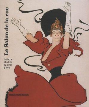 Le Salon de la rue. L'affiche illustrée de 1890 à 1910 - Editions des Musées de Strasbourg - 9782351250525 -