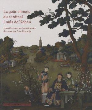 Le goût chinois du cardinal Louis de Rohan. Les collections extrême-orientales du musée des Arts décoratifs - Editions des Musées de Strasbourg - 9782351250600 -