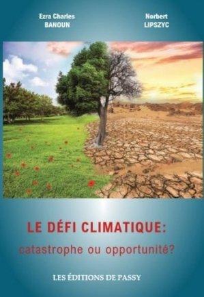 Le défi climatique : catastrophe ou opportunité ? - Les éditions de Passy - 9782351460849 -