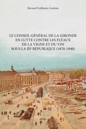 Le conseil général de la Gironde en lutte contre les fléaux de la vigne et du vin sous la IIIe République (1870-1940) - Editions Féret - 9782351562413 -