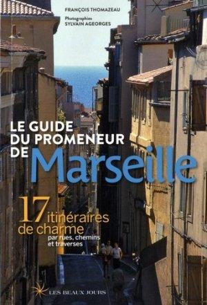 Le guide du promeneur de Marseille. 17 itinéraires de charme par rues, chemins et traverses - Les Beaux Jours - 9782351791455 -