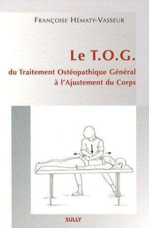 Le TOG du Traitement Ostéopathique Général à l'Ajustement du Corps - sully - 9782354320300 -