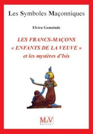 Les francs-maçons 'enfants de la veuve' et les mystères d'Isis - Maison de vie éditeur - 9782355993725 -