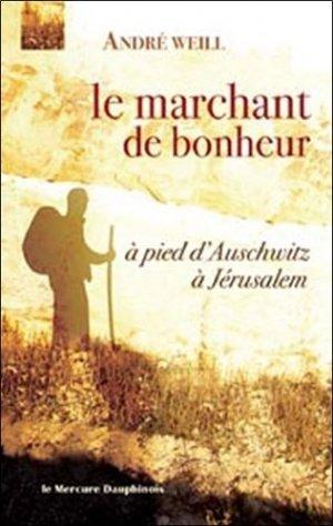Le marchant de bonheur. A pied d'Auschwitz à Jérusalem - le mercure dauphinois - 9782356620033 -