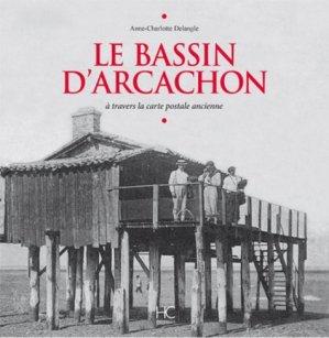 Le bassin d'Arcachon à travers la carte postale ancienne - hc  - 9782357202900 -
