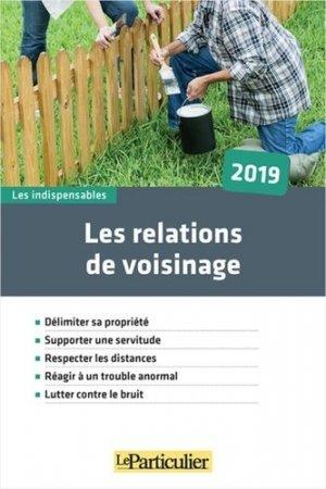 Les relations de voisinage. Edition 2019 - Le Particulier Editions - 9782357312449 -