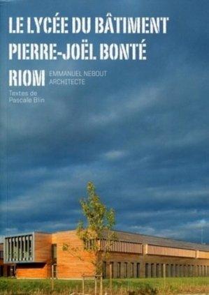Le lycée du bâtiment Pierre-Joël Bonté, Riom. Emmanuel Nebout architecte - Archibooks - 9782357330702 -
