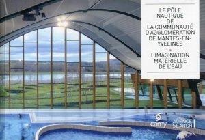 Le pôle nautique de la communauté d'agglomération de Mantes-en-Yvelines - archibooks - 9782357331266 -