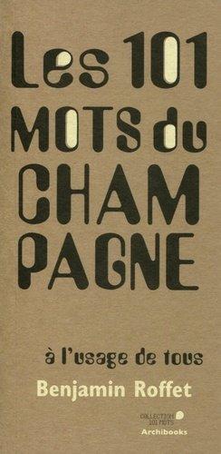 Les 101 mots du Champagne à l'usage de tous - archibooks - 9782357332393