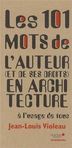 Les 101 mots de l'auteur (et de ses droits) en architecture à l'usage de tous - archibooks - 9782357332614 -
