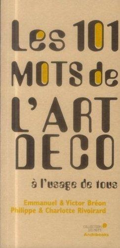 Les 101 mots de l'art déco à l'usage de tous - archibooks - 9782357332782