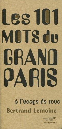 Les 101 mots du Grand Paris à l'usage de tous - Archibooks - 9782357333079 -