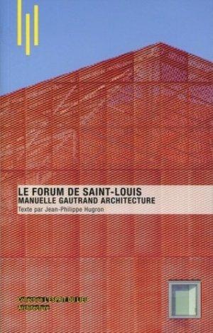 Le Forum de Saint-Louis. Manuelle Gautrand Architecture - Archibooks - 9782357334076 -