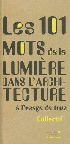 Les 101 mots de la lumière dans l'architecture - archibooks - 9782357334618 -