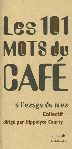 Les 101 mots du café à l'usage de tous - archibooks - 9782357334663 -