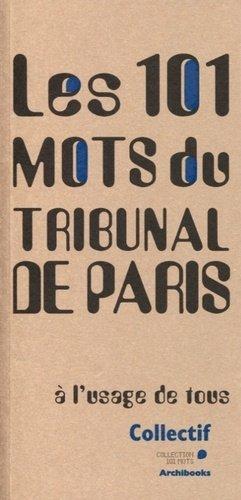 Les 101 mots du Tribunal de Paris : à l'usage de tous - archibooks - 9782357334731 -