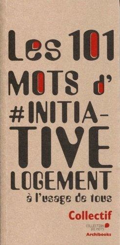Les 101 mots d'initiative logement - archibooks - 9782357334854 -