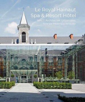 Le Royal Hainaut Spa & Resort Hôtel - Archibooks - 9782357335172 -